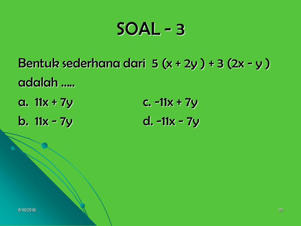 8/10/201692 SOAL - 2 Jumlah dari 2ab - 3cd dan 4cd - 5ab adalah.... a. -3ab - cd c. 3ab + cd a. -3ab - cd c. 3ab + cd b. -3ab + cd d. -3ab - 2cd b. -3