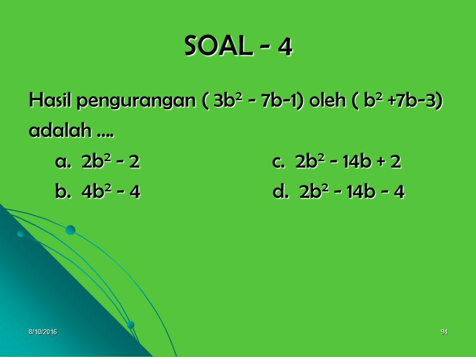 8/10/201693 SOAL - 3 Bentuk sederhana dari 5 (x + 2y ) + 3 (2x - y ) adalah ….. a. 11x + 7y c. -11x + 7y b. 11x - 7y d. -11x - 7y