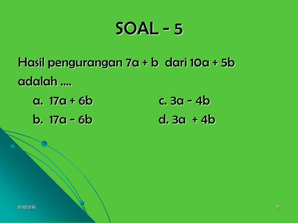 8/10/201694 SOAL - 4 Hasil pengurangan ( 3b 2 - 7b-1) oleh ( b 2 +7b-3) adalah …. a. 2b 2 - 2 c. 2b 2 - 14b + 2 a. 2b 2 - 2 c. 2b 2 - 14b + 2 b. 4b 2