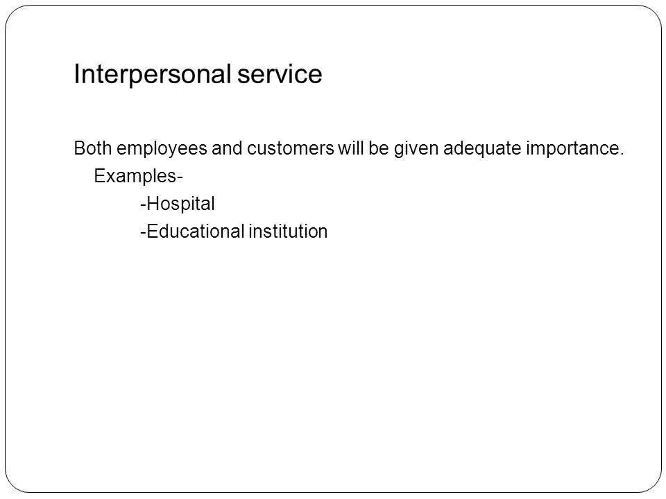 Interpersonal service Both employees and customers will be given adequate importance.