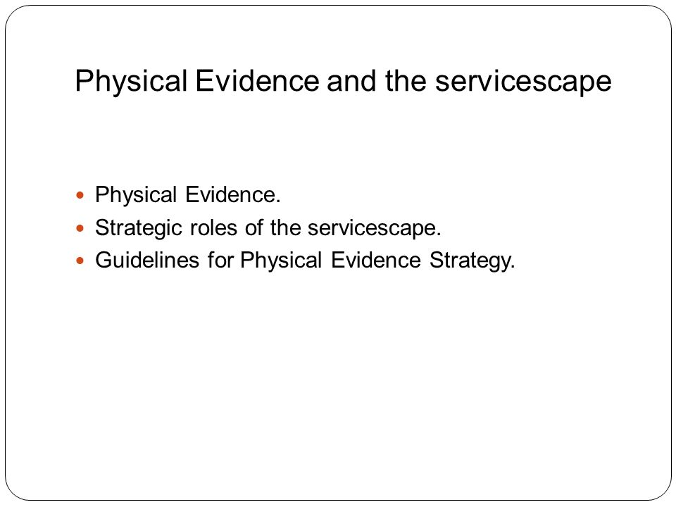 Physical Evidence and the servicescape Physical Evidence.