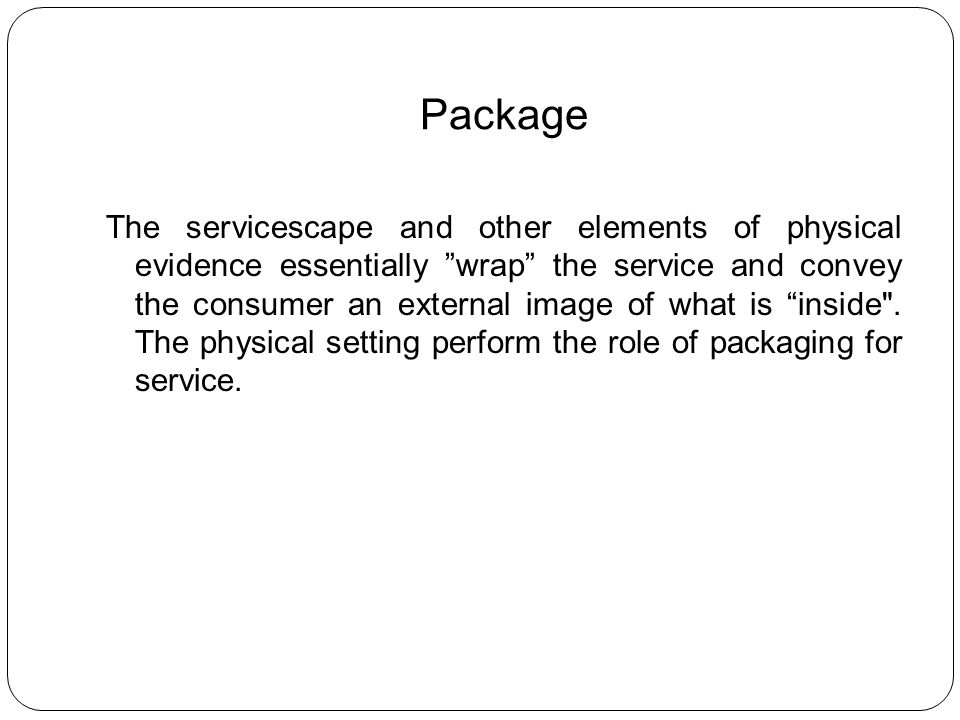 Recognize the strategoc impact of Physical evidence Basic service concept must be defined.