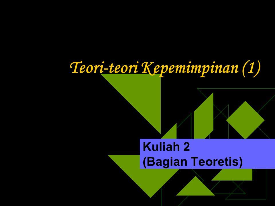Teori-teori Kepemimpinan (1) Kuliah 2 (Bagian Teoretis)