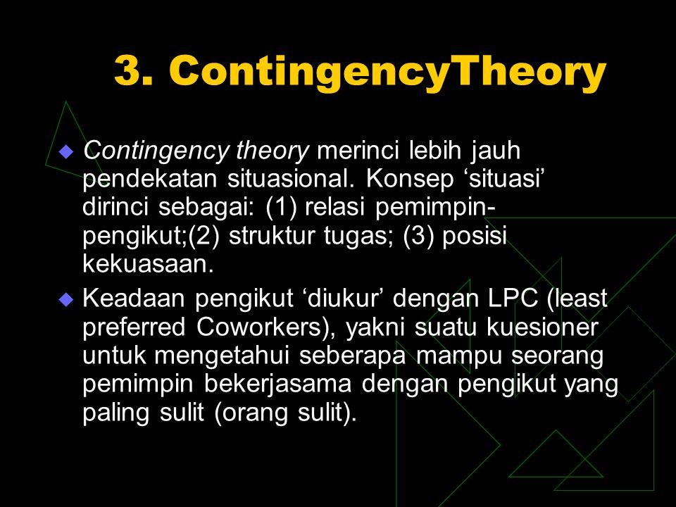 3.ContingencyTheory  Contingency theory merinci lebih jauh pendekatan situasional.