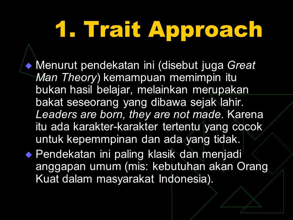1. Trait Approach  Menurut pendekatan ini (disebut juga Great Man Theory) kemampuan memimpin itu bukan hasil belajar, melainkan merupakan bakat seseo