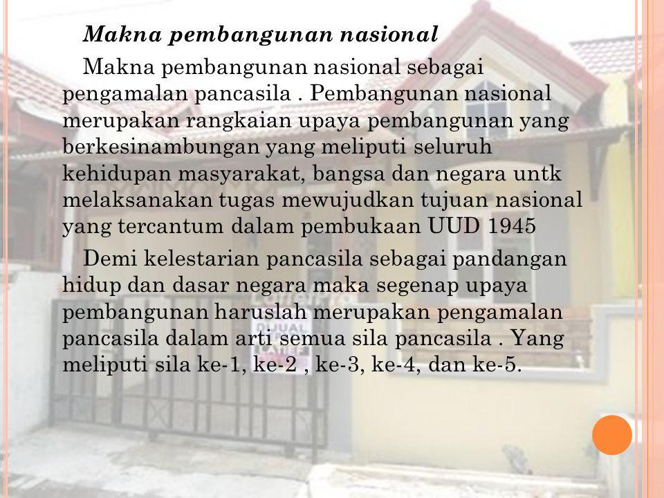 T ujuan pembangunan nasional Pembangunan adalah proses perubahan yang terus menerus, yang merupakan kemajuan dan perbaikan menuju kearah tujuan yang i