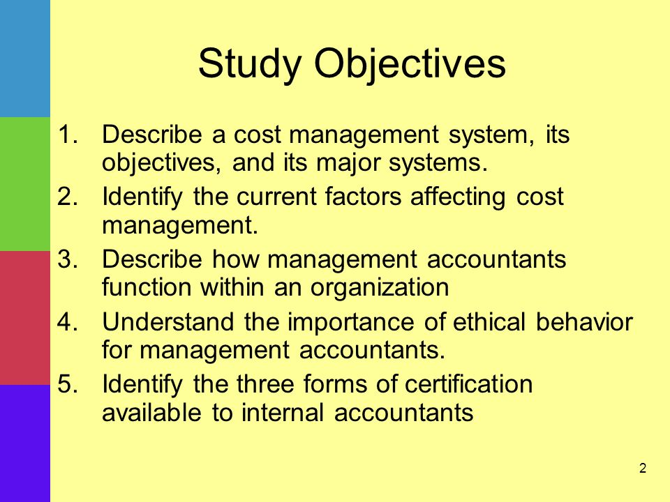 2 Study Objectives 1.Describe a cost management system, its objectives, and its major systems.