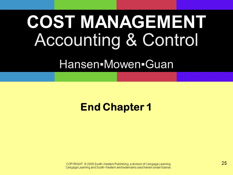 COST MANAGEMENT Accounting & Control Hansen▪Mowen▪Guan COPYRIGHT © 2009 South-Western Publishing, a division of Cengage Learning.