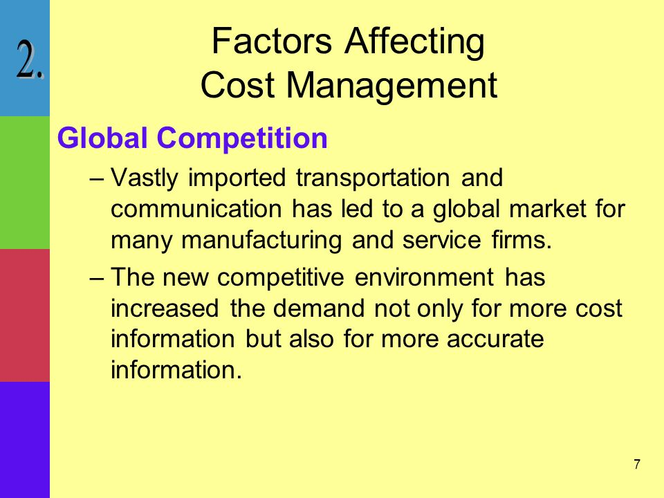 8 Factors Affecting Cost Management Growth of the Service Industry –As manufacturing industries has declined in importance, the service sector of the economy has increased in importance.