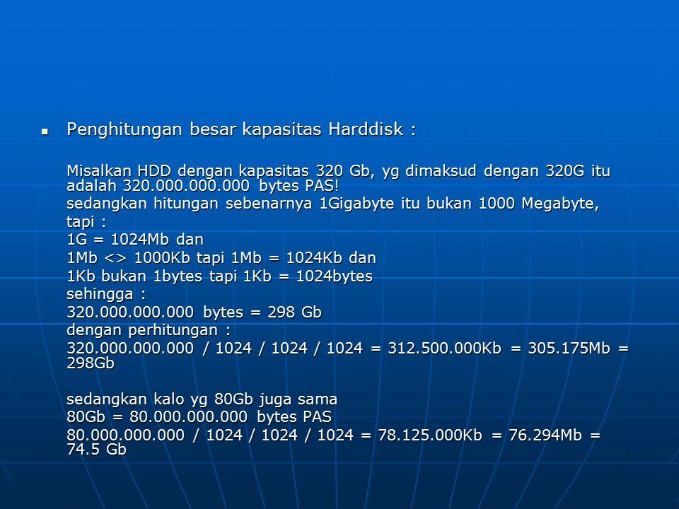 Penghitungan besar kapasitas Harddisk : Penghitungan besar kapasitas Harddisk : Misalkan HDD dengan kapasitas 320 Gb, yg dimaksud dengan 320G itu adal