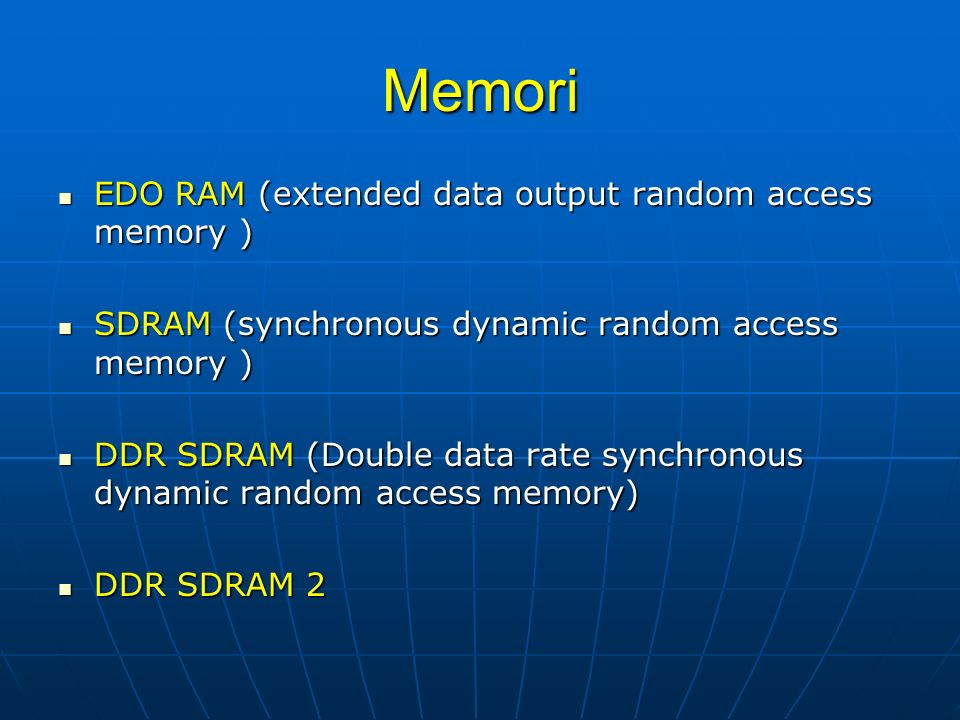Memori EDO RAM (extended data output random access memory ) EDO RAM (extended data output random access memory ) SDRAM (synchronous dynamic random access memory ) SDRAM (synchronous dynamic random access memory ) DDR SDRAM (Double data rate synchronous dynamic random access memory) DDR SDRAM (Double data rate synchronous dynamic random access memory) DDR SDRAM 2 DDR SDRAM 2