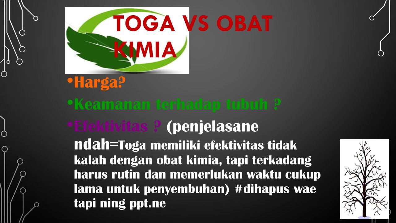 TOGA VS OBAT KIMIA Harga. Keamanan terhadap tubuh .