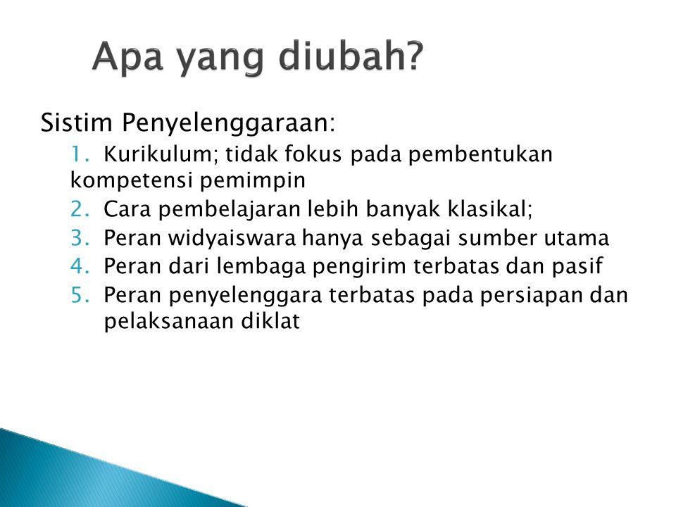 Sistim Penyelenggaraan: 1.Kurikulum; tidak fokus pada pembentukan kompetensi pemimpin 2.Cara pembelajaran lebih banyak klasikal; 3.Peran widyaiswara h