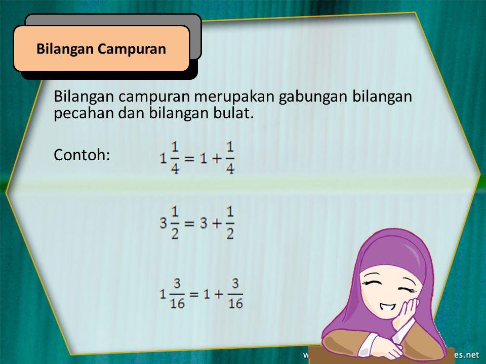 Bilangan campuran merupakan gabungan bilangan pecahan dan bilangan bulat. Contoh: Bilangan Campuran