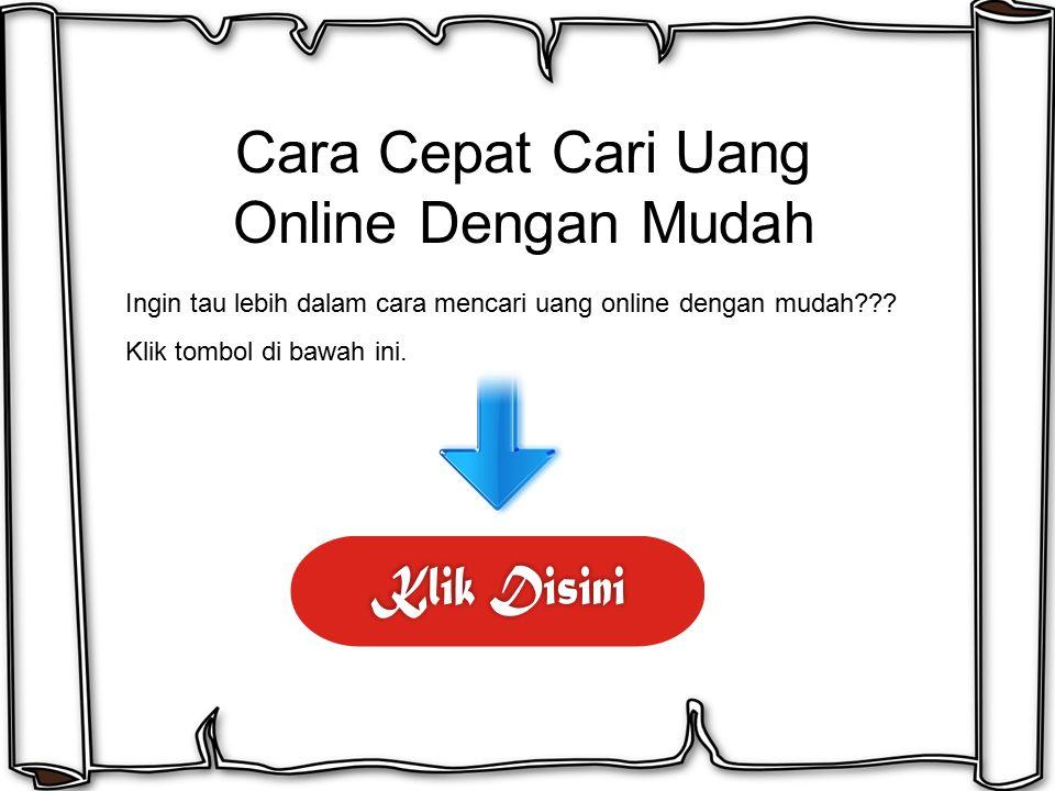 Cara Cepat Cari Uang Online Dengan Mudah Ingin tau lebih dalam cara mencari uang online dengan mudah??? Klik tombol di bawah ini.
