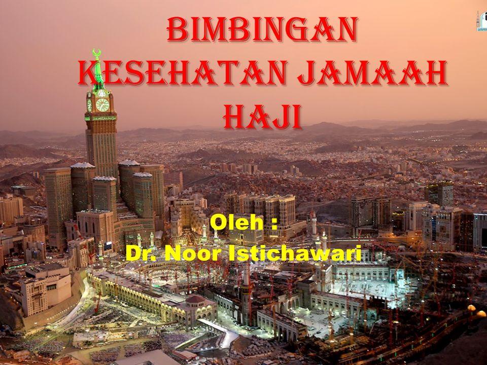 Oleh : Dr. Noor Istichawari 8/15/2016 BIMBINGAN KESEHATAN JAMAAH HAJI