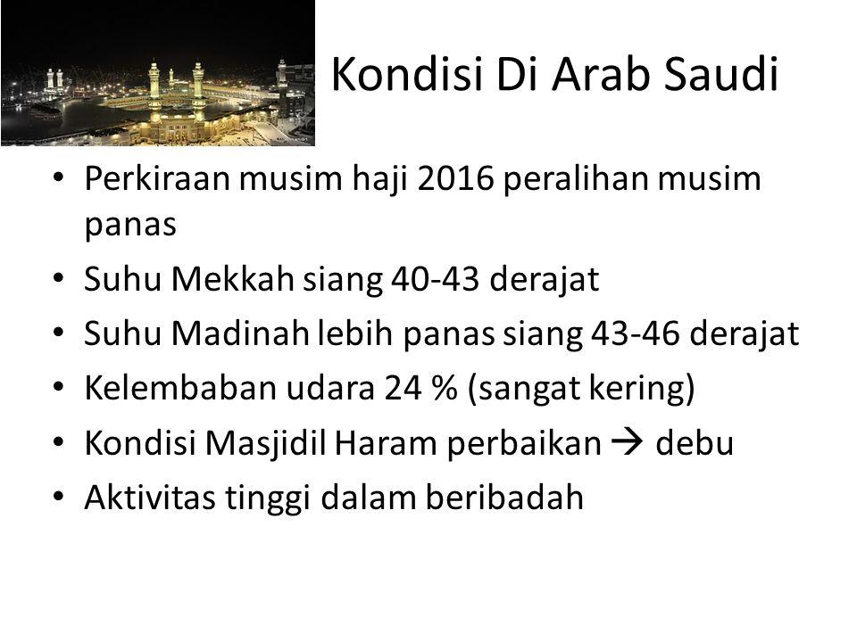 Perkiraan musim haji 2016 peralihan musim panas Suhu Mekkah siang 40-43 derajat Suhu Madinah lebih panas siang 43-46 derajat Kelembaban udara 24 % (sangat kering) Kondisi Masjidil Haram perbaikan  debu Aktivitas tinggi dalam beribadah Kondisi Di Arab Saudi