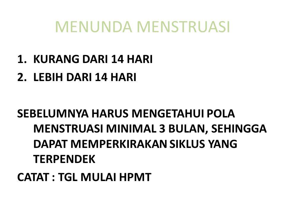 MENUNDA MENSTRUASI 1.KURANG DARI 14 HARI 2.LEBIH DARI 14 HARI SEBELUMNYA HARUS MENGETAHUI POLA MENSTRUASI MINIMAL 3 BULAN, SEHINGGA DAPAT MEMPERKIRAKAN SIKLUS YANG TERPENDEK CATAT : TGL MULAI HPMT