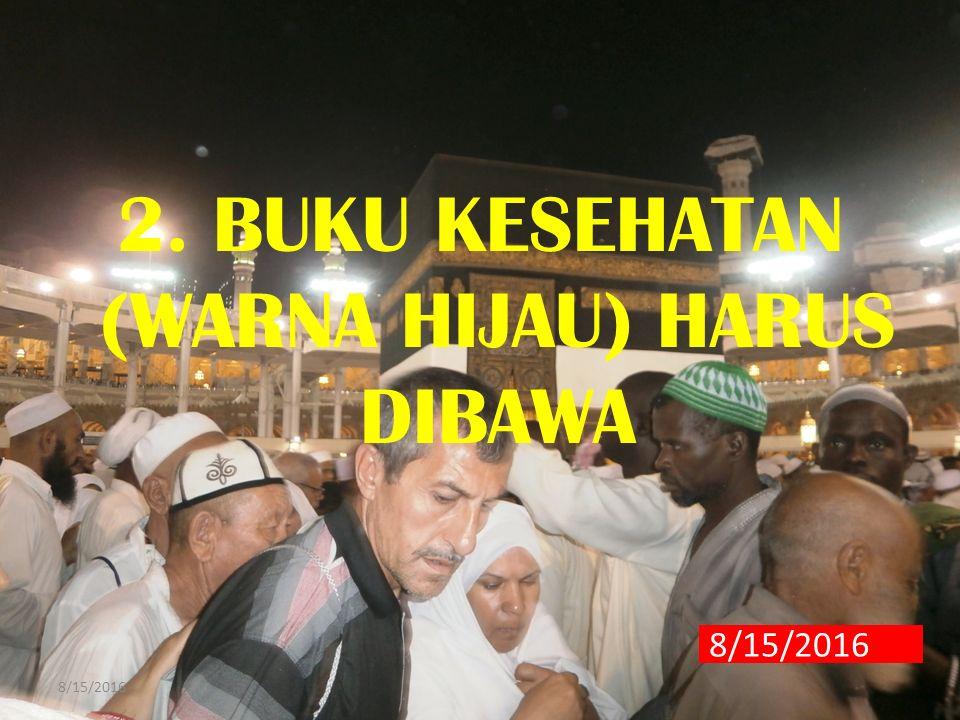 2. BUKU KESEHATAN (WARNA HIJAU) HARUS DIBAWA 8/15/2016