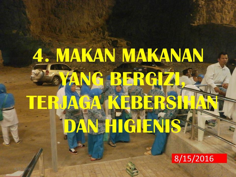 4. MAKAN MAKANAN YANG BERGIZI, TERJAGA KEBERSIHAN DAN HIGIENIS 8/15/2016