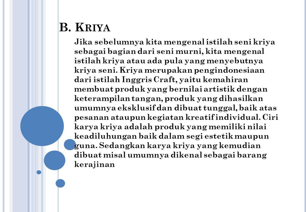 B. K RIYA Jika sebelumnya kita mengenal istilah seni kriya sebagai bagian dari seni murni, kita mengenal istilah kriya atau ada pula yang menyebutnya