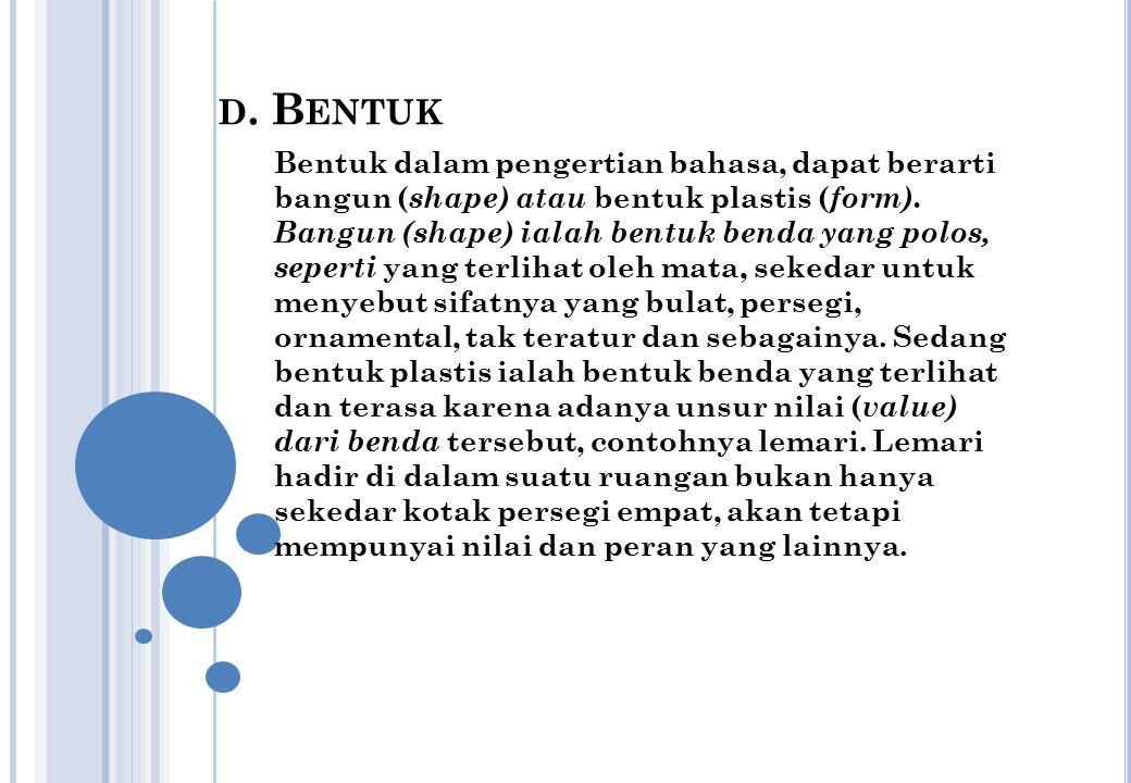 D. B ENTUK Bentuk dalam pengertian bahasa, dapat berarti bangun ( shape) atau bentuk plastis ( form). Bangun (shape) ialah bentuk benda yang polos, se