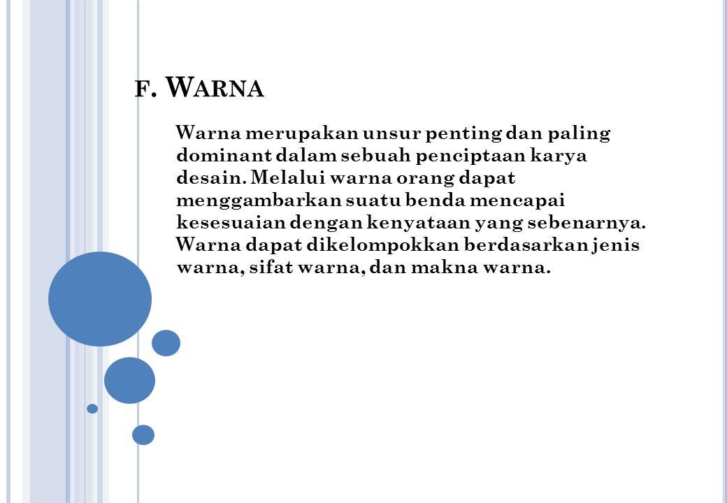 F.W ARNA Warna merupakan unsur penting dan paling dominant dalam sebuah penciptaan karya desain.
