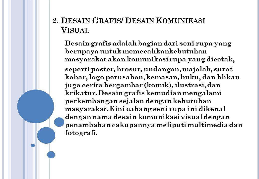 2. D ESAIN G RAFIS / D ESAIN K OMUNIKASI V ISUAL Desain grafis adalah bagian dari seni rupa yang berupaya untuk memecahkankebutuhan masyarakat akan ko