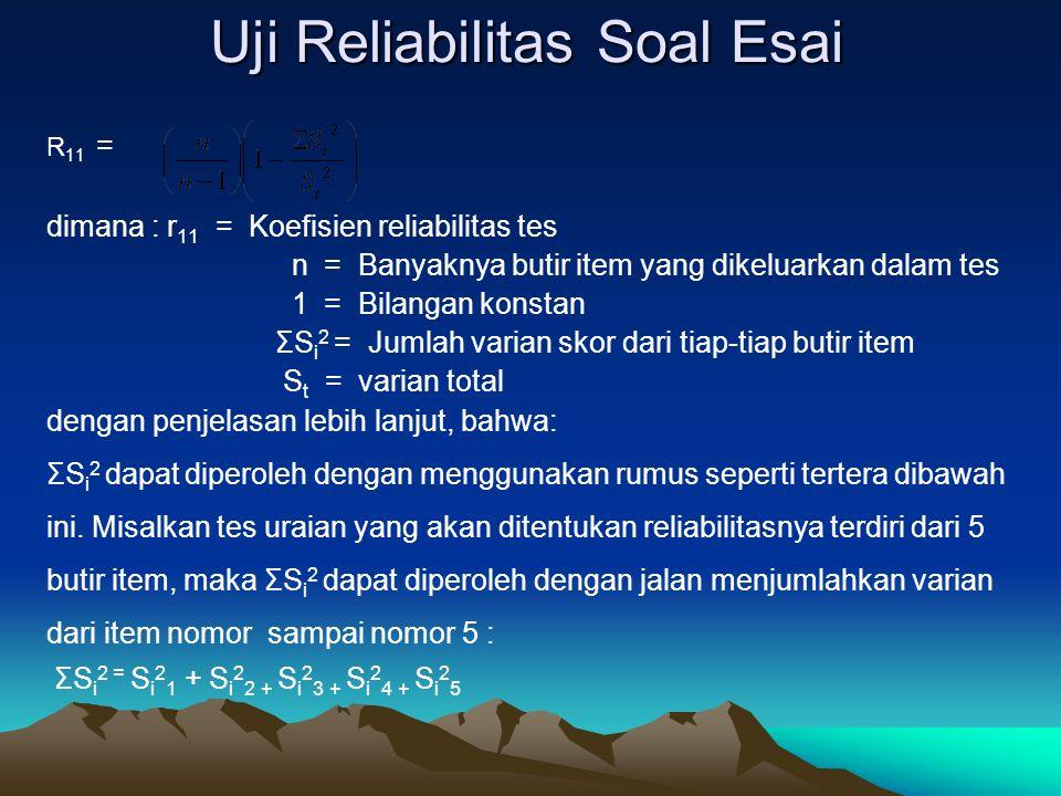Uji Reliabilitas Soal Esai R 11 = dimana : r 11 = Koefisien reliabilitas tes n = Banyaknya butir item yang dikeluarkan dalam tes 1 = Bilangan konstan