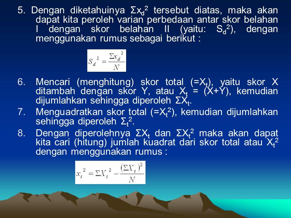 5. Dengan diketahuinya Σx d 2 tersebut diatas, maka akan dapat kita peroleh varian perbedaan antar skor belahan I dengan skor belahan II (yaitu: S d 2