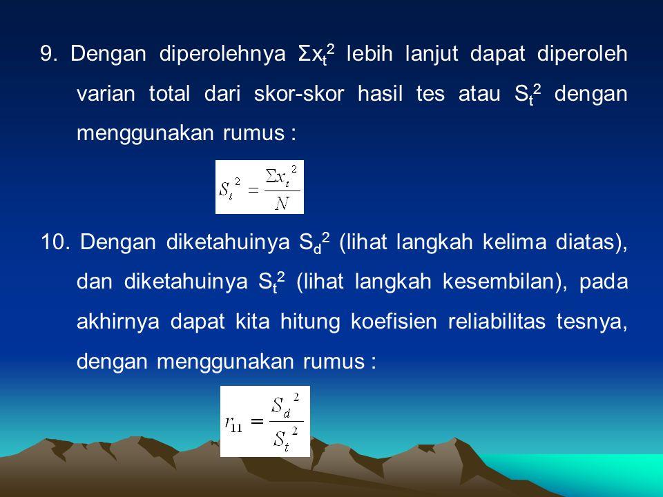 9. Dengan diperolehnya Σx t 2 lebih lanjut dapat diperoleh varian total dari skor-skor hasil tes atau S t 2 dengan menggunakan rumus : 10. Dengan dike