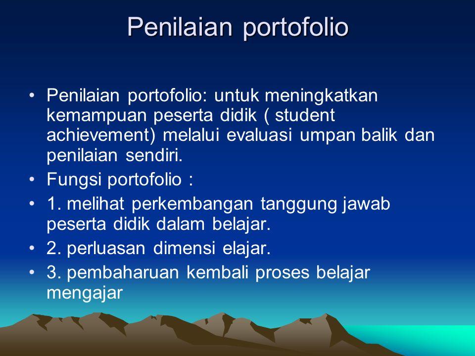 Penilaian portofolio Penilaian portofolio: untuk meningkatkan kemampuan peserta didik ( student achievement) melalui evaluasi umpan balik dan penilaia