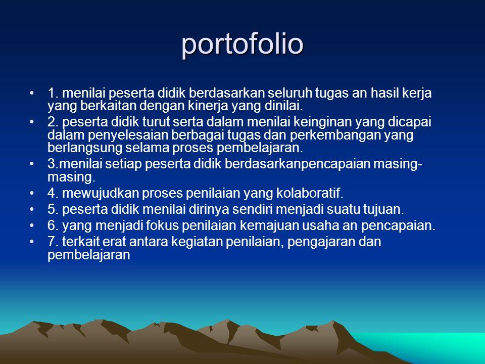 portofolio 1. menilai peserta didik berdasarkan seluruh tugas an hasil kerja yang berkaitan dengan kinerja yang dinilai. 2. peserta didik turut serta