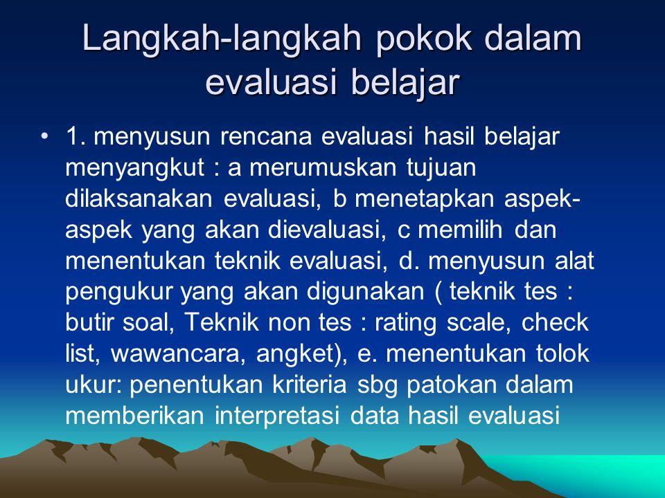 Langkah-langkah pokok dalam evaluasi belajar 1. menyusun rencana evaluasi hasil belajar menyangkut : a merumuskan tujuan dilaksanakan evaluasi, b mene