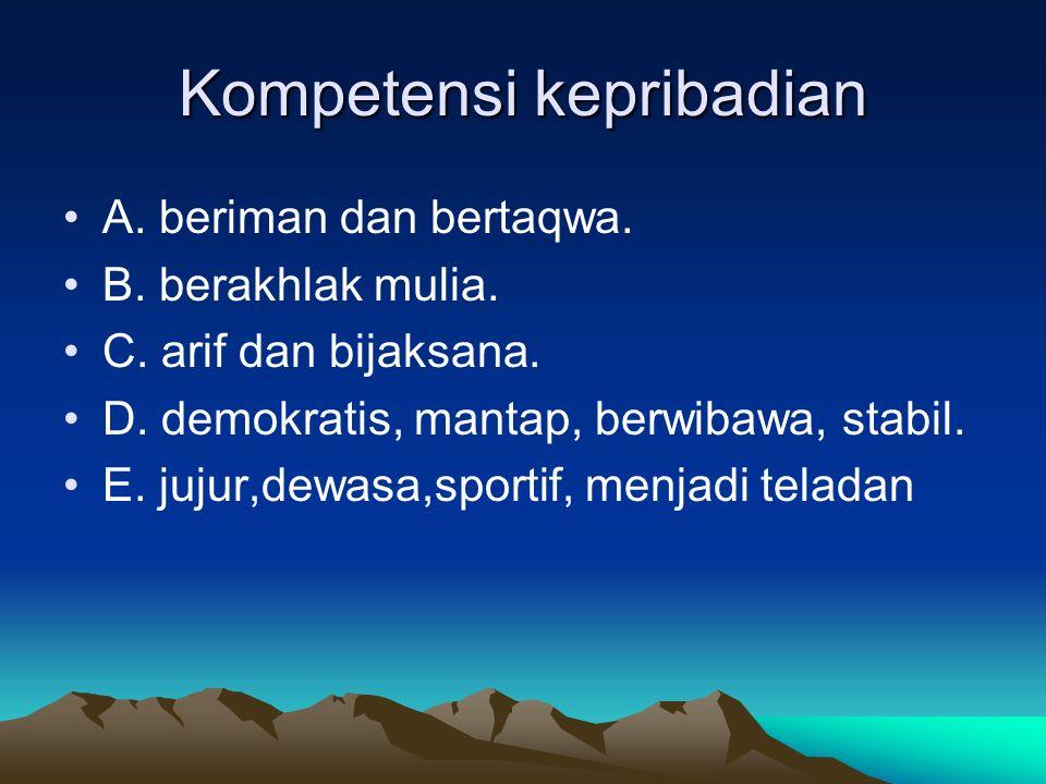 Kompetensi kepribadian A. beriman dan bertaqwa. B.