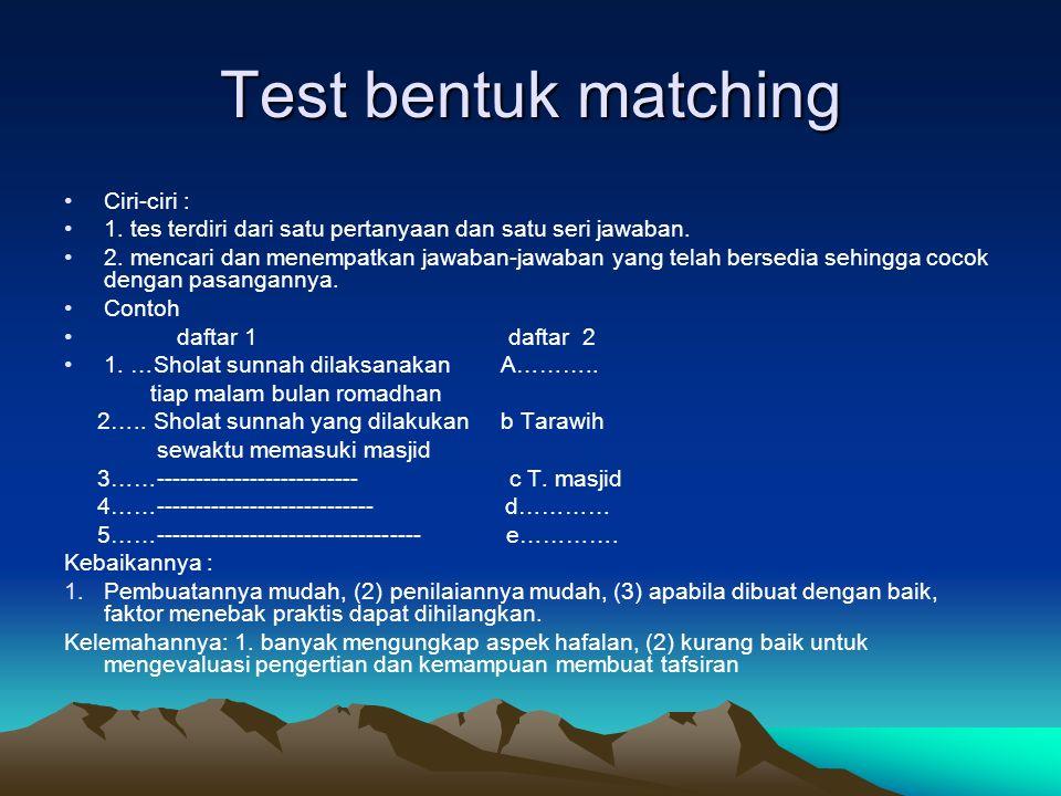 Test bentuk matching Ciri-ciri : 1. tes terdiri dari satu pertanyaan dan satu seri jawaban. 2. mencari dan menempatkan jawaban-jawaban yang telah bers