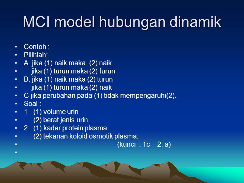 MCI model hubungan dinamik Contoh : Pilihlah: A. jika (1) naik maka (2) naik jika (1) turun maka (2) turun B. jika (1) naik maka (2) turun jika (1) tu