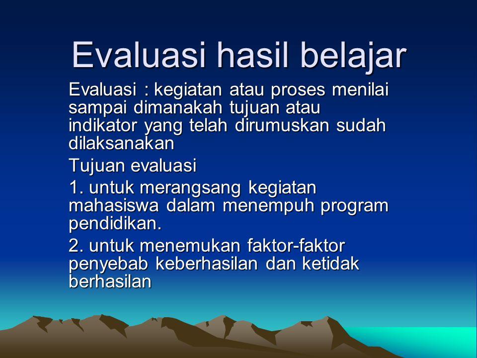 Evaluasi hasil belajar Evaluasi : kegiatan atau proses menilai sampai dimanakah tujuan atau indikator yang telah dirumuskan sudah dilaksanakan Tujuan evaluasi 1.