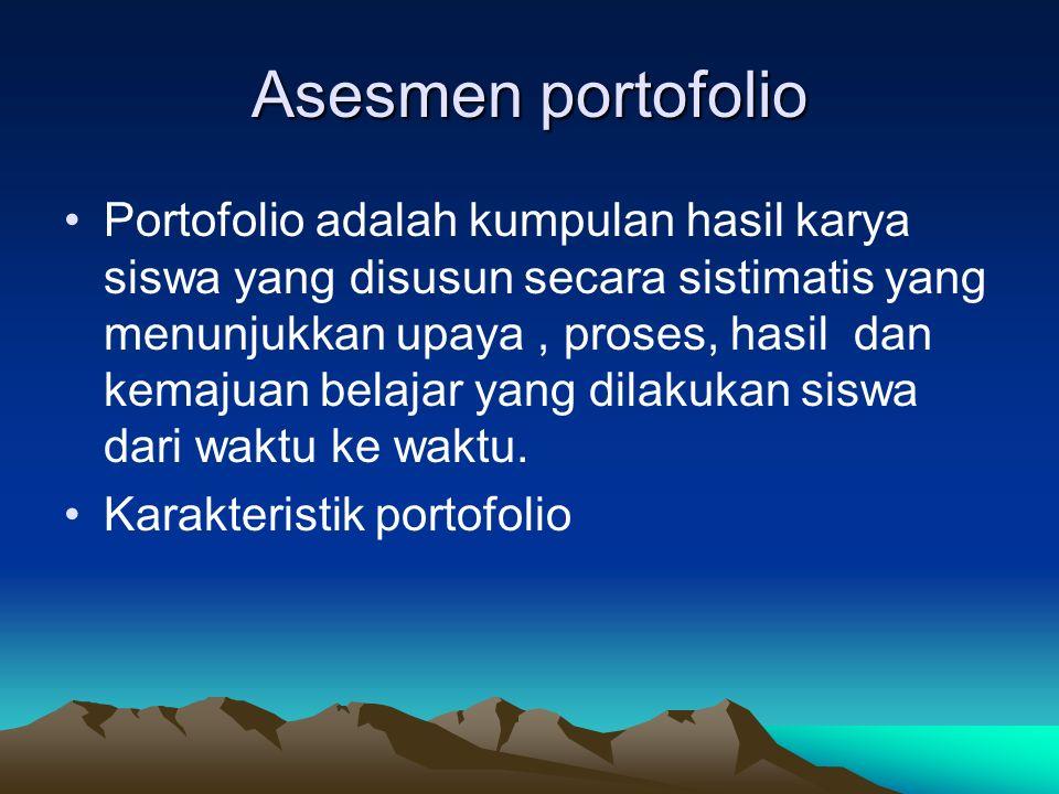 Asesmen portofolio Portofolio adalah kumpulan hasil karya siswa yang disusun secara sistimatis yang menunjukkan upaya, proses, hasil dan kemajuan bela