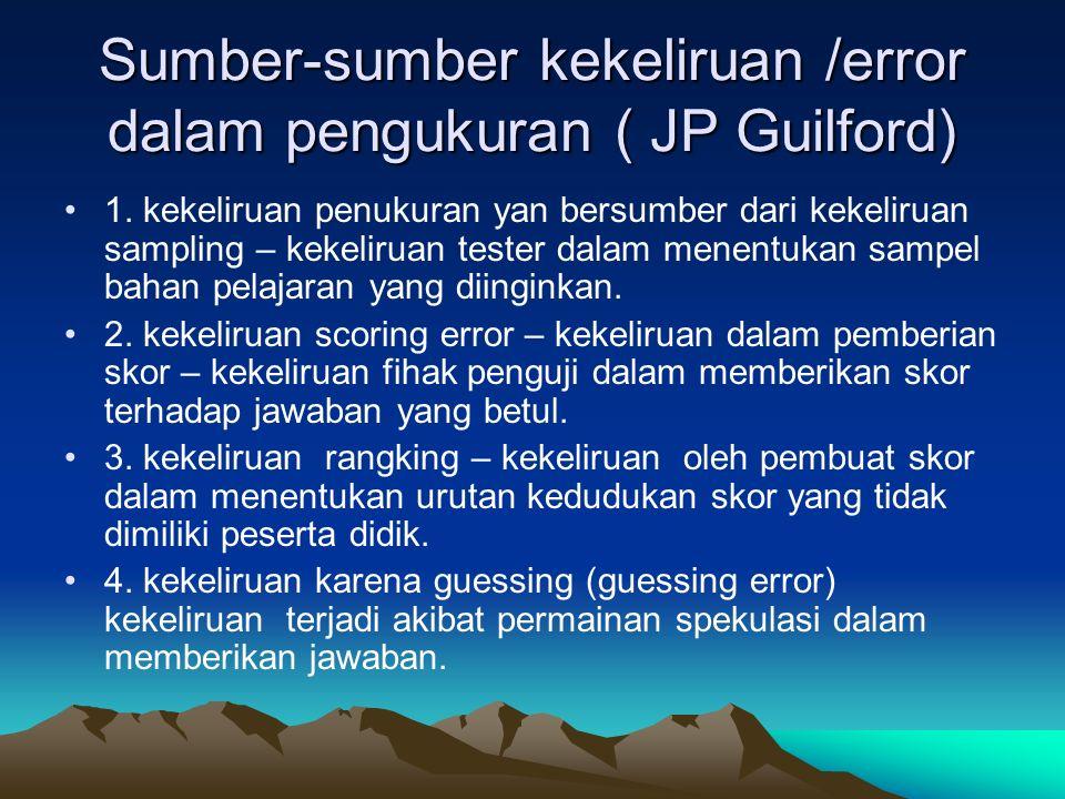 Sumber-sumber kekeliruan /error dalam pengukuran ( JP Guilford) 1. kekeliruan penukuran yan bersumber dari kekeliruan sampling – kekeliruan tester dal