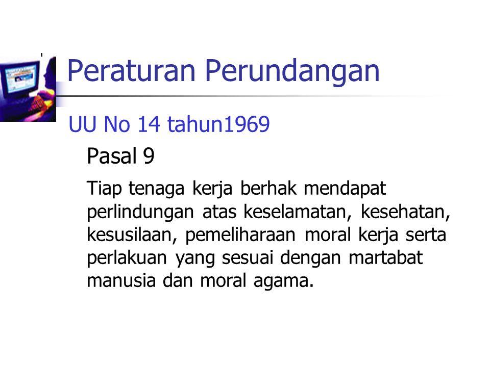 Peraturan Perundangan UU No 14 tahun1969 Pasal 9 Tiap tenaga kerja berhak mendapat perlindungan atas keselamatan, kesehatan, kesusilaan, pemeliharaan