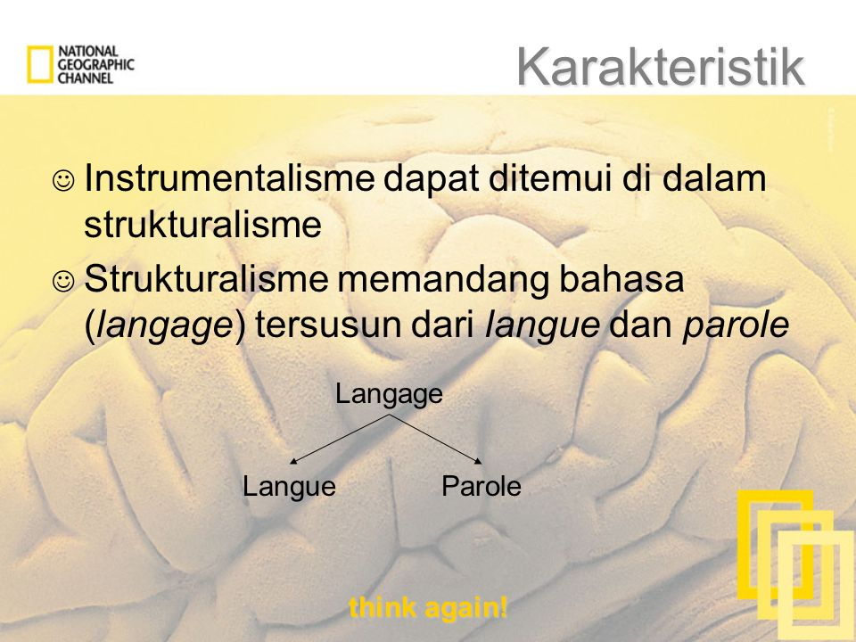 think again! Karakteristik Instrumentalisme dapat ditemui di dalam strukturalisme Strukturalisme memandang bahasa (langage) tersusun dari langue dan p