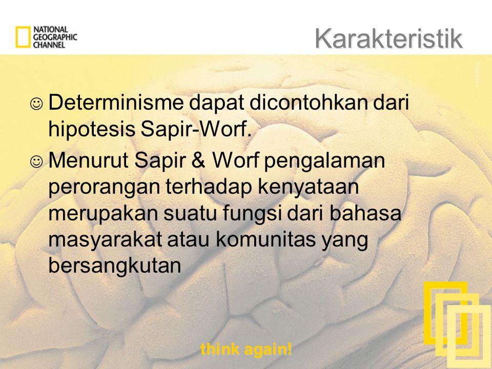 think again! Karakteristik Determinisme dapat dicontohkan dari hipotesis Sapir-Worf. Menurut Sapir & Worf pengalaman perorangan terhadap kenyataan mer