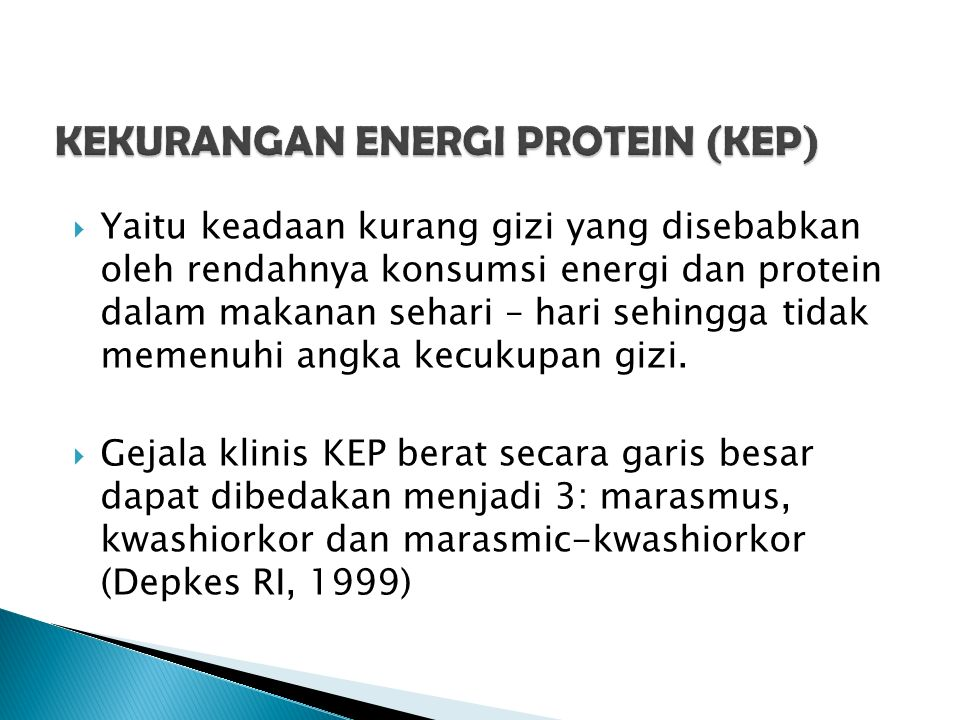  Yaitu keadaan kurang gizi yang disebabkan oleh rendahnya konsumsi energi dan protein dalam makanan sehari – hari sehingga tidak memenuhi angka kecukupan gizi.
