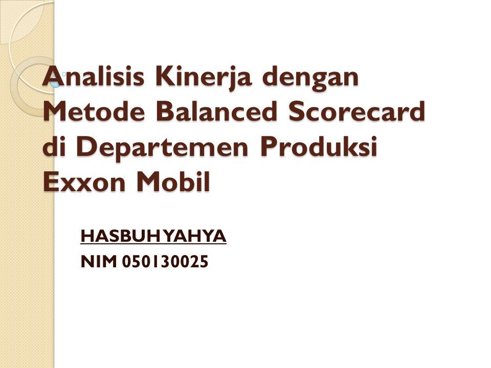 Analisis Kinerja dengan Metode Balanced Scorecard di Departemen Produksi Exxon Mobil HASBUH YAHYA NIM 050130025