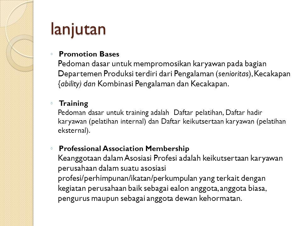 lanjutan ◦ Promotion Bases Pedoman dasar untuk mempromosikan karyawan pada bagian Departemen Produksi terdiri dari Pengalaman (senioritas), Kecakapan {ability) dan Kombinasi Pengalaman dan Kecakapan.