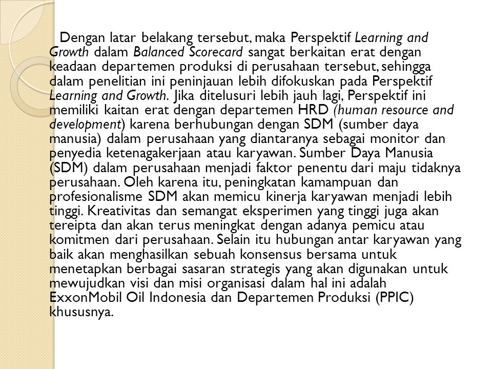 3.5.Metode Analisis Penelitian ini dilakukan untuk mengukur kinerja perusahaan dengan fokus pada Departemen Produksi (PPIC) yang berbasis Perspektif Learning and Growth dalam Balanced Scorecard dengan mengaeu pada pengembangan dan pembelajaran Sumber Daya Manusia (SDM) perusahaan.