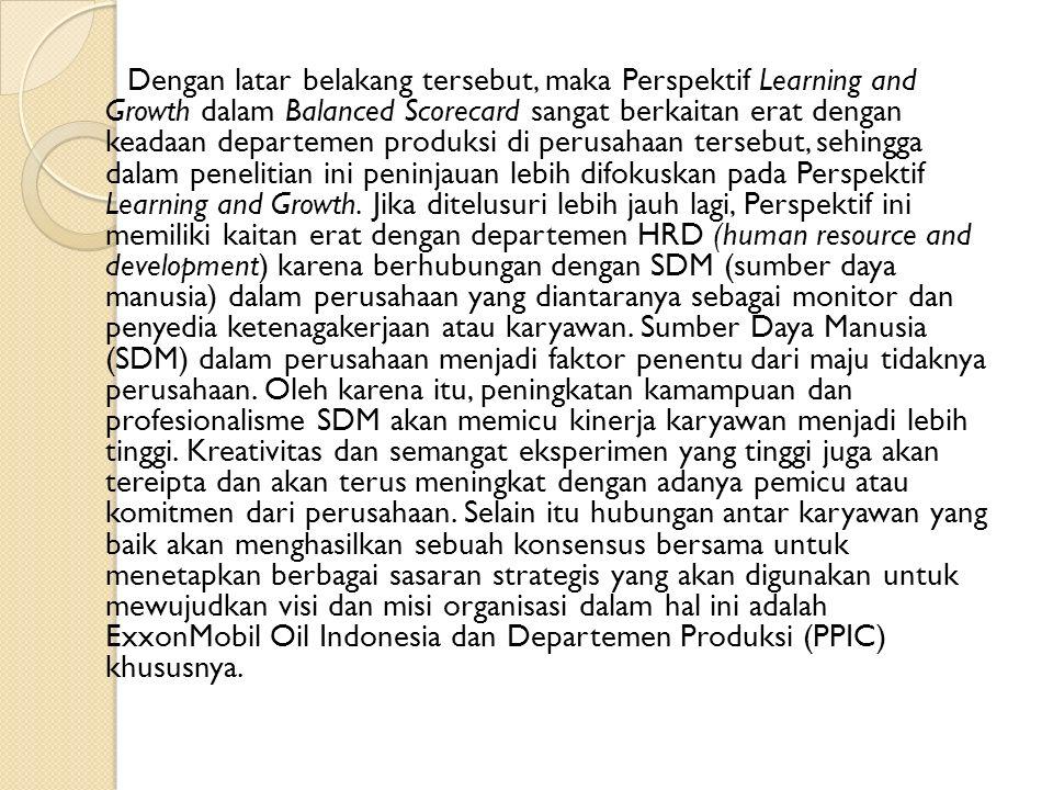 Dengan latar belakang tersebut, maka Perspektif Learning and Growth dalam Balanced Scorecard sangat berkaitan erat dengan keadaan departemen produksi