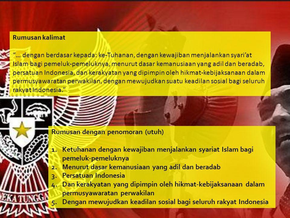 Rumusan III: Piagam Jakarta Usulan-usulan blue print Negara Indonesia telah dikemukakan anggota-anggota BPUPKI pada sesi pertama yang berakhir tanggal