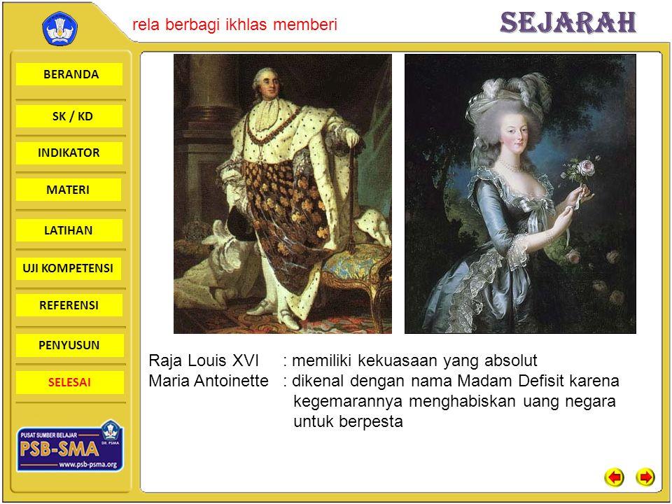 BERANDA SK / KD INDIKATORSejarah rela berbagi ikhlas memberi MATERI LATIHAN UJI KOMPETENSI REFERENSI PENYUSUN SELESAI Raja Louis XVI: memiliki kekuasaan yang absolut Maria Antoinette: dikenal dengan nama Madam Defisit karena kegemarannya menghabiskan uang negara untuk berpesta